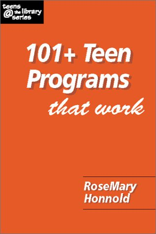 101+ Teen Programs That Work (Teens @ the Library Series) by RoseMary Honnold