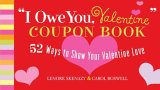 """""""I Owe You, Valentine"""" Coupon Book: 52 Ways to Show Your Valentine Love"""
