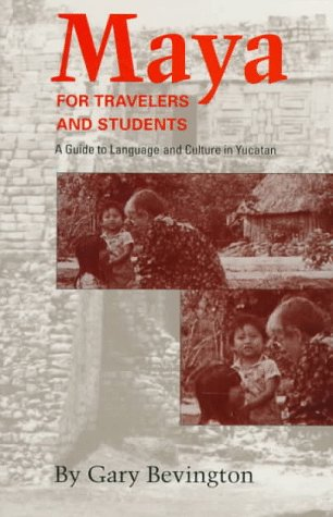 Maya for Travelers and Students by Gary Bevington