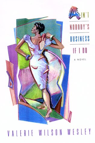 Ain't Nobody's Business If I Do by Valerie Wilson Wesley