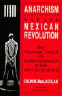 Anarchism and the Mexican Revolution: The Political Trials of Ricardo Flores Magón in the United States