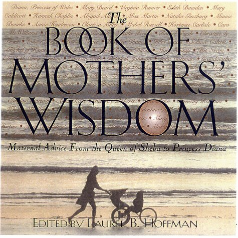 The Book Of Mothers' Wisdom: Maternal Advice from the Queen of Sheba to Princess Diana