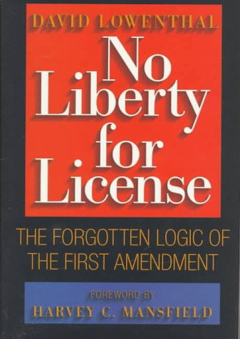 No Liberty for License: The Forgotten Logic of the First Amendment