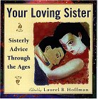 Your Loving Sister: Sisterly Advice from Jane Austen to Madonna