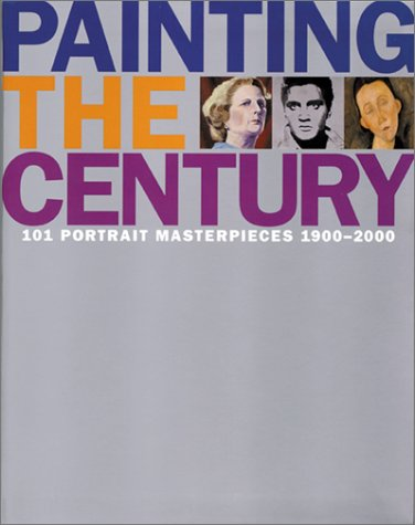 Painting the Century: 101 Portrait Masterpieces of 1900-2000