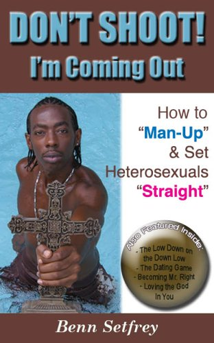 """Don't Shoot! I'm Coming Out: How to """"Man-Up"""" & Set Heterosexuals """"Straight"""""""