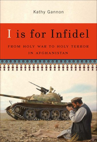 I is for Infidel: From Holy War to Holy Terror in Afghanistan
