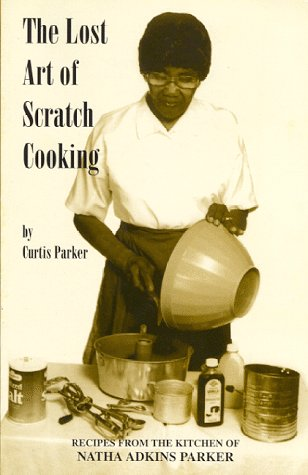 The Lost Art of Scratch Cooking: Recipes from the Kitchen of Natha Adkins Parker