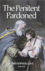 The Penitent Pardoned by Christopher Love