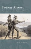 Poison Arrows: North American Indian Hunting and Warfare