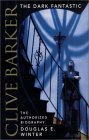 Clive Barker: The Dark Fantastic: The Authorized Biography
