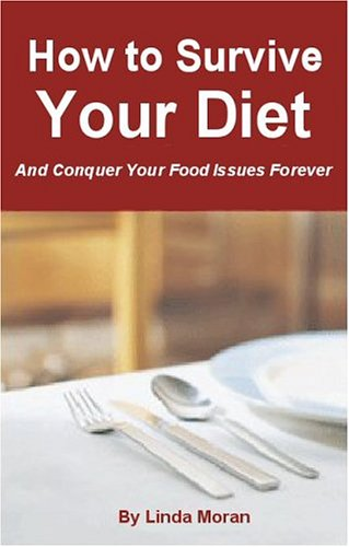 How To Survive Your Diet And Conquer Your Food Issues Forever