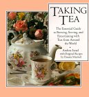 Taking Tea: The Essential Guide to Brewing, Serving, and Entertaining with Teas from Around the World