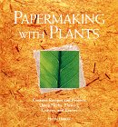 Papermaking with Plants: Creative Recipes and Projects Using Herbs, Flowers, Grasses, and Leaves