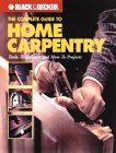 Black & Decker The Complete Guide to Home Carpentry: Carpentry Skills & Projects for Homeowners