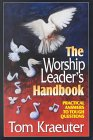 The Worship Leader's Handbook: Practical Answers To Tough Questions (Tom Kraeuter On Worship)