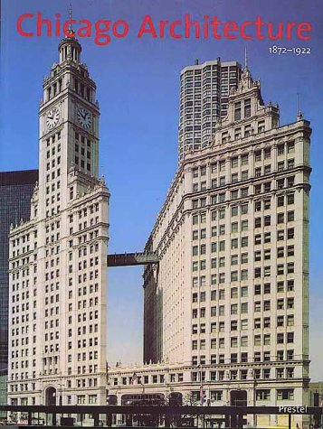Chicago Architecture, 1872-1922 by John Zukowsky