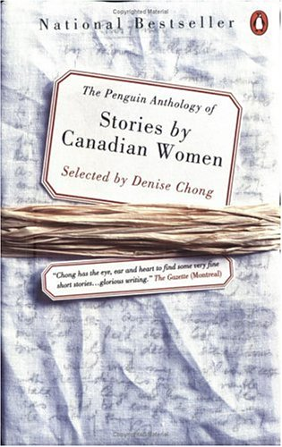 The Penguin Anthology Of Stories By Canadian Women by Denise Chong