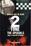 Wheels Out Of Gear: 2tone, The Specials And A World In Flame