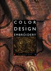 Color And Design For Embroidery: A Practical Handbook For The Daring Embroiderer And Adventurous Textile Artist