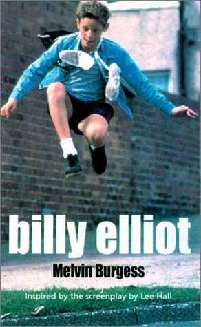 Billy Elliot by Melvin Burgess — Reviews, Discussion, Bookclubs, Lists