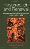 Resurrection and Renewal: The Making of the Babi Movement in Iran, 1844-1850
