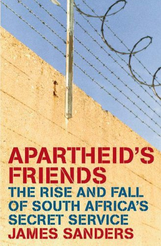 Apartheid's Friends: The Rise and Fall of South Africa's Secret Service
