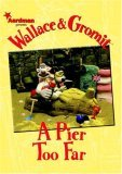 Wallace & Gromit: A Pier Too Far (Wallace and Gromit)