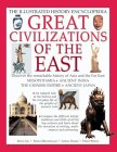 Great Civilizations Of The East: Discover The Remarkable History Of Asia And The Far East:  Mesopotamia, Ancient India, The Chinese Empire, Ancient Japan (Illustrated History Encyclopedia)