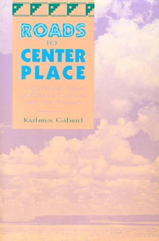 Roads To Center Place: A Cultural Atlas Of Chaco Canyon And The Anasazi