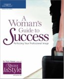 A Woman's Guide to Success: Perfecting Your Professional Image