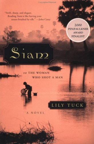 Siam, or The Woman Who Shot a Man by Lily Tuck