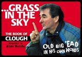 Grass In The Sky: The Book Of Clough
