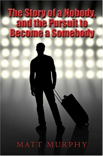 The Story Of A Nobody, And The Pursuit To Become A Somebody by Matt  Murphy