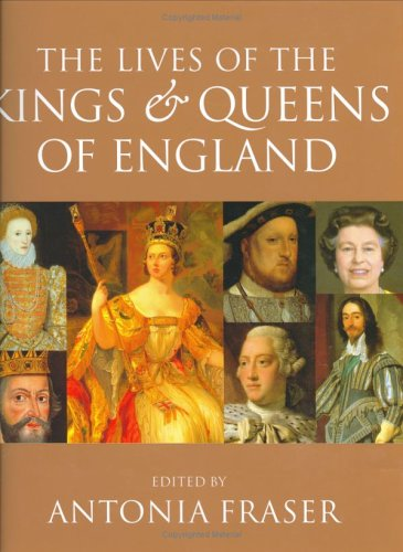 The Lives Of The Kings And Queens Of England by Antonia Fraser