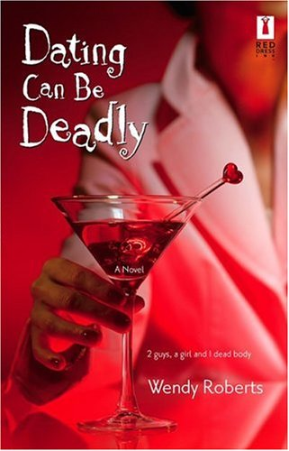 Dating Can Be Deadly by Wendy Roberts