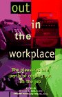Out in the Workplace: The Pleasures and Perils of Coming Out on the Job