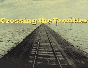 Crossing The Frontier: Photographs Of The Developing West, 1849 To The Present
