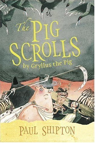 The Pig Scrolls by Gryllus the Pig by Paul Shipton