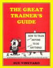 The Great Trainers Guide: How to Train (Almost) Anyone to Do (Almost) Anything!