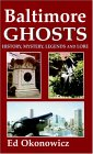 Baltimore Ghosts: History, Mystery, Legends And Lore