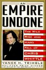 The Empire Undone: The Wild Rise and Hard Fall of Chris Whittle