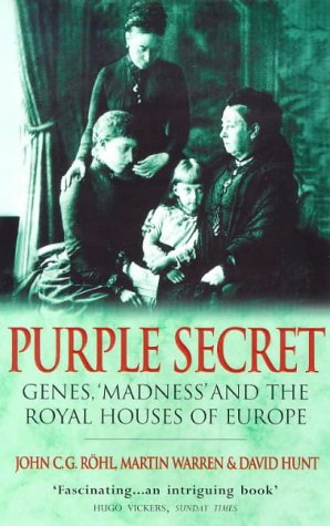 Purple Secret: Genes, 'Madness' And The Royal Houses Of Europe
