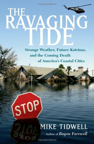 The Ravaging Tide: Strange Weather, Future Katrinas, and the Coming Death of America's Coastal Cities
