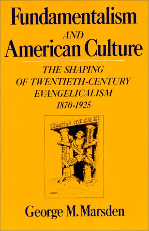 Fundamentalism and American Culture by George M. Marsden