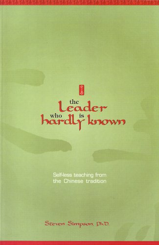 The Leader Who Is Hardly Known: Self Less Teaching From The Chinese Tradition