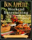 Bon Appetit Weekend Entertaining: A Cookbook, Menu Planner & Entertaining Sourcebook for Occasions Large or Small,  Casual or Elegant