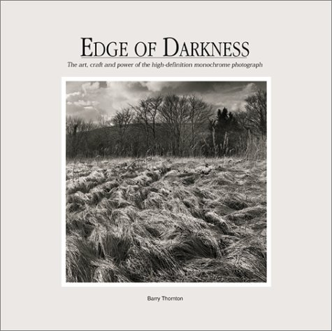 Edge of Darkness: The Art, Craft, and Power of the High-Definition Monochrome Photograph