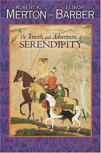 The Travels and Adventures of Serendipity by Robert K. Merton