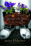 Grounded in the Garden: The Wisdom of Growing Things